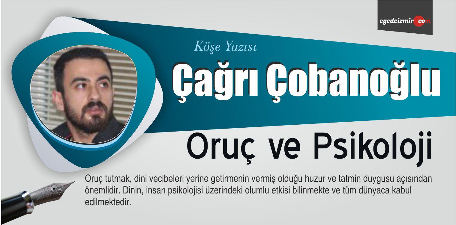 """Çağrı Çobanoğlu'nun """"Oruç ve Psikoloji"""" İsimli Köşe Yazısı"""
