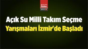 Açık Su Milli Takım Seçme Yarışmaları İzmir'de Başladı