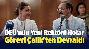 DEÜ'nün Yeni Rektörü Hotar, Görevi Çelik'ten Devraldı