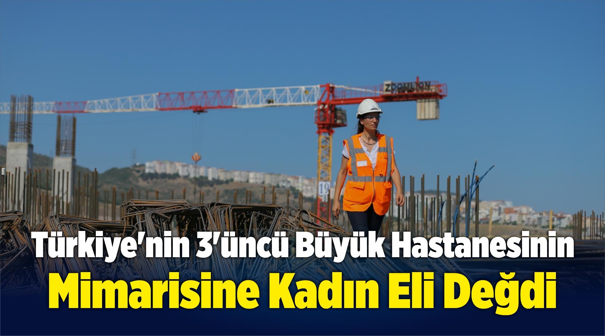 Türkiyenin 3. büyük hastanesine kadın eli değdi