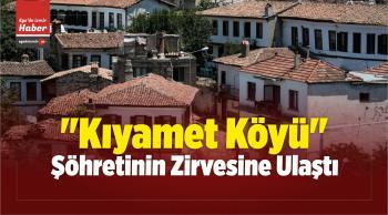 """""""Kıyamet Köyü"""" Şöhretinin Zirvesine Ulaştı"""