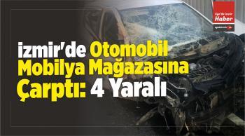 İzmir'de Otomobil Mobilya Mağazasına Çarptı: 4 Yaralı