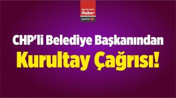 CHP'li Belediye Başkanından Kurultay Çağrısı!