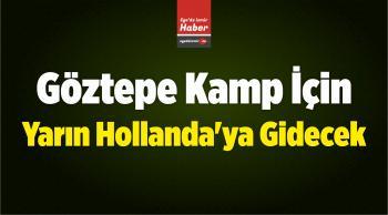 Göztepe Kamp İçin Yarın Hollanda'ya Gidecek
