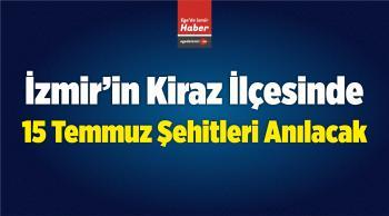Kiraz'da 15 Temmuz Şehitleri Anılacak!