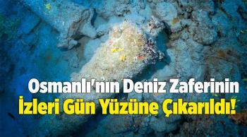 Osmanlı'nın Deniz Zaferinin İzleri Gün Yüzüne Çıkarıldı!