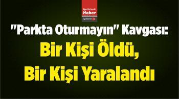 """İzmir'de """"Parkta Oturmayın"""" Kavgası: Bir Kişi Öldü, Bir Kişi Yaralandı"""