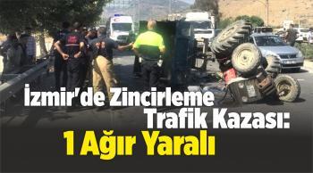 İzmir'de Zincirleme Trafik Kazası: 1 Ağır Yaralı