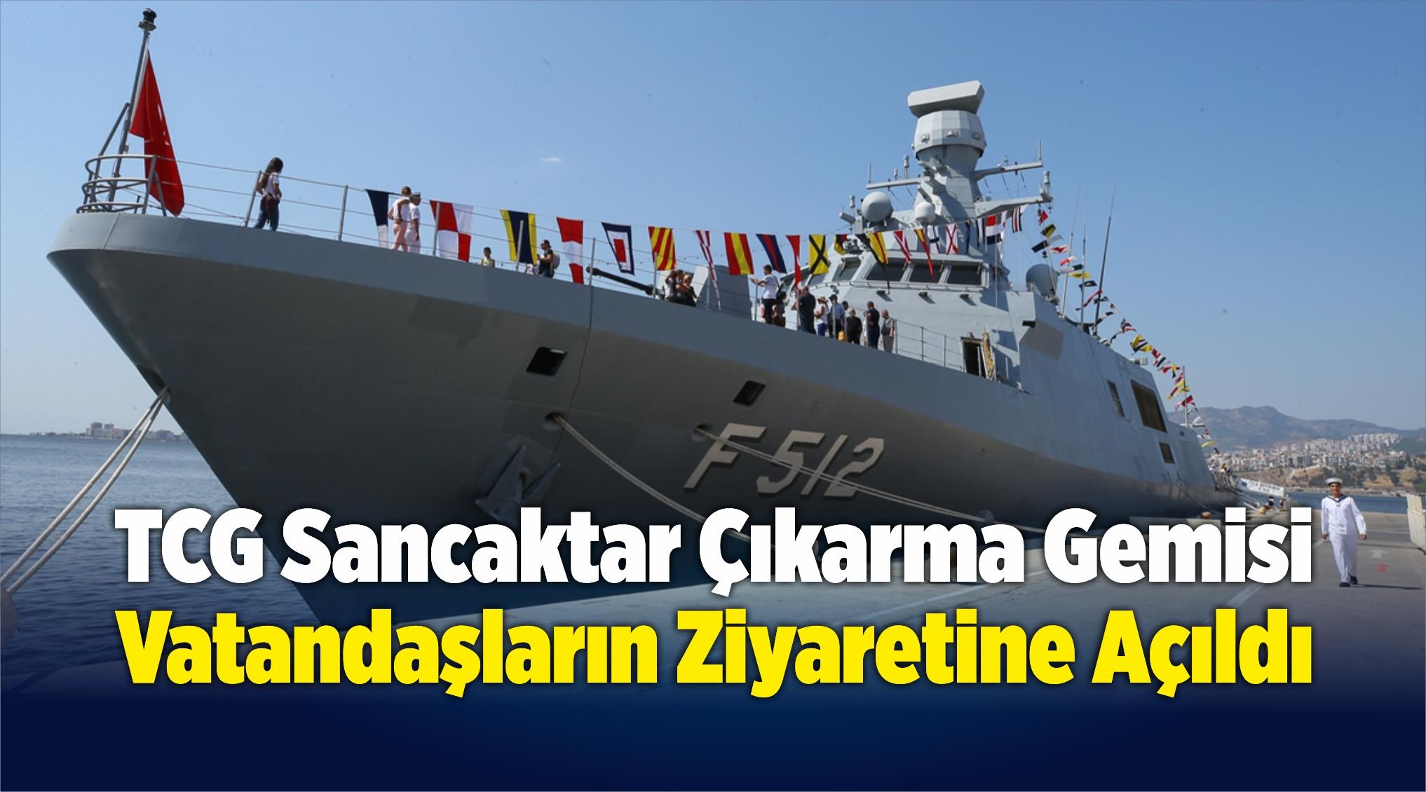 TCG Sancaktar Çıkarma Gemisi Vatandaşların Ziyaretine Açıldı