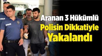 Aranan 3 Hükümlü, Polisin Dikkatiyle Yakalandı