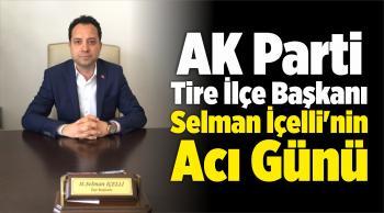 AK Parti Tire İlçe Başkanı Selman İçelli'nin Annesi Vefat Etti