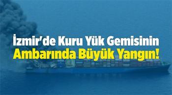 İzmir'de Kuru Yük Gemisinin Ambarında Büyük Yangın