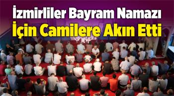 İzmirliler Bayram Namazı İçin Camilere Akın Etti