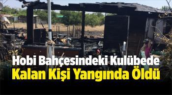 Hobi Bahçesindeki Kulübede Kalan Kişi Yangında Öldü