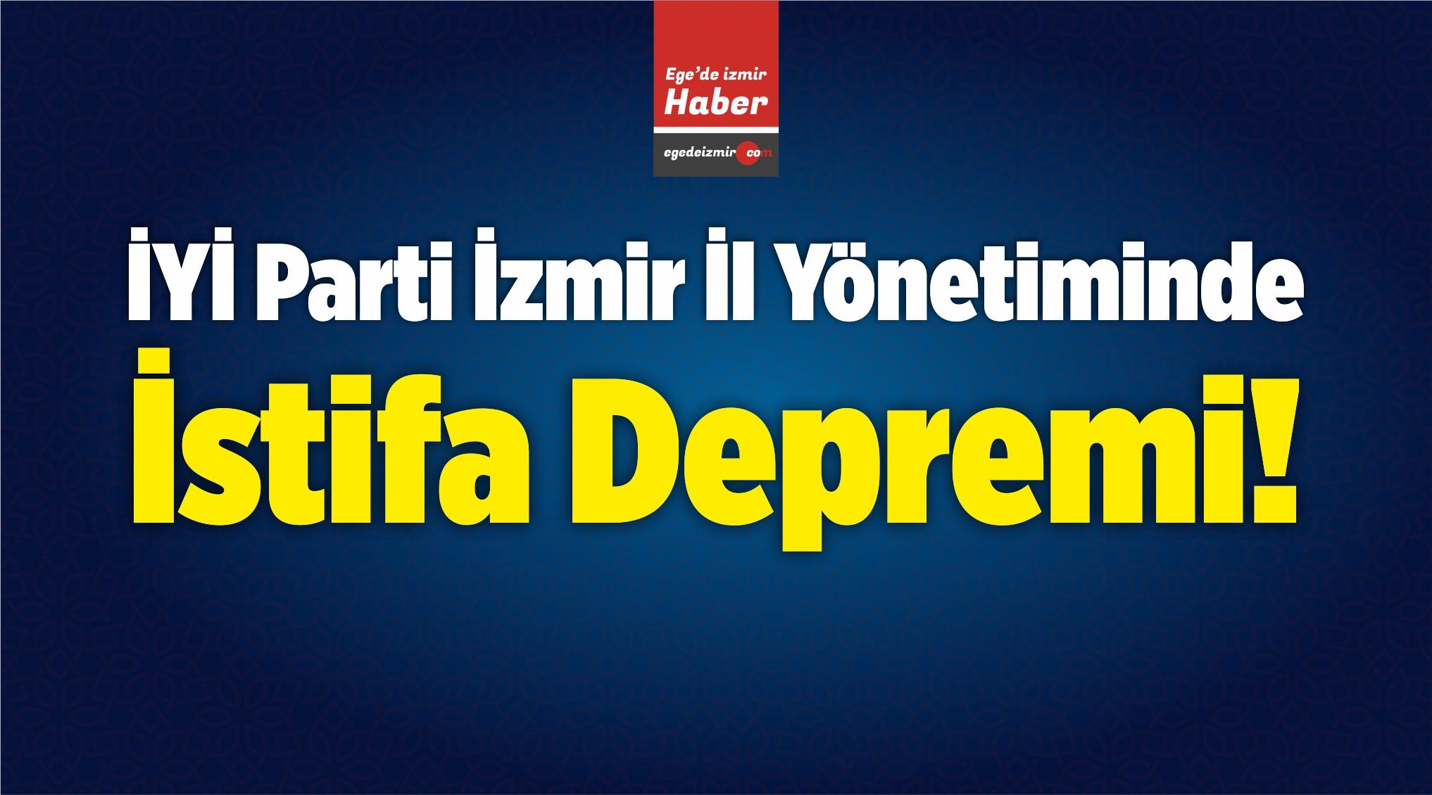 İYİ Parti İzmir İl Yönetiminde İstifa Depremi!
