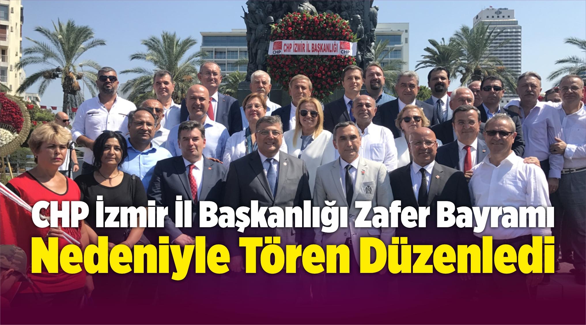 CHP İzmir İl Başkanlığı Zafer Bayramı Nedeniyle Tören Düzenledi