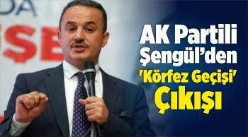 AK Partili Şengül'den 'Körfez Geçişi' Çıkışı