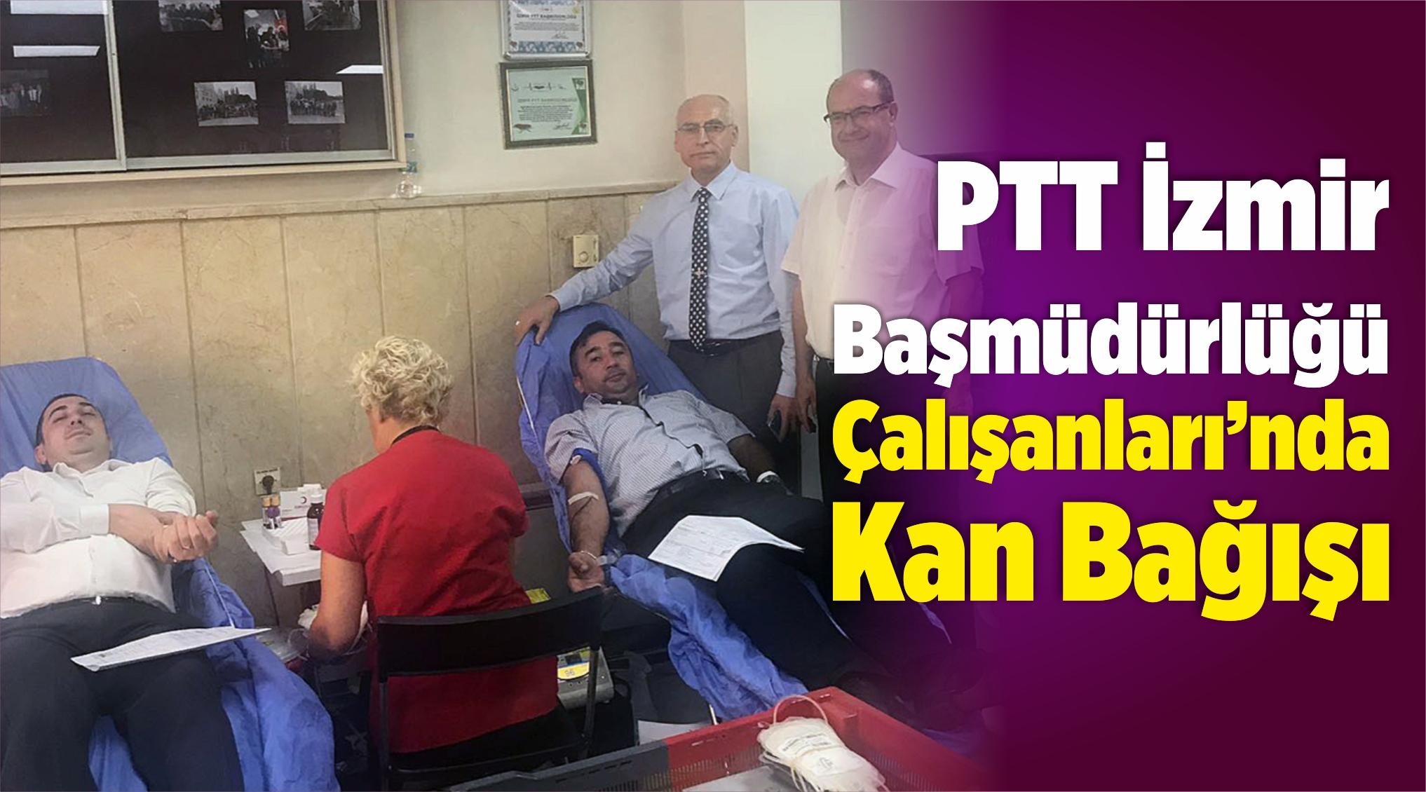 PTT İzmir Başmüdürlüğü Çalışanları Kan Bağışında Bulundu