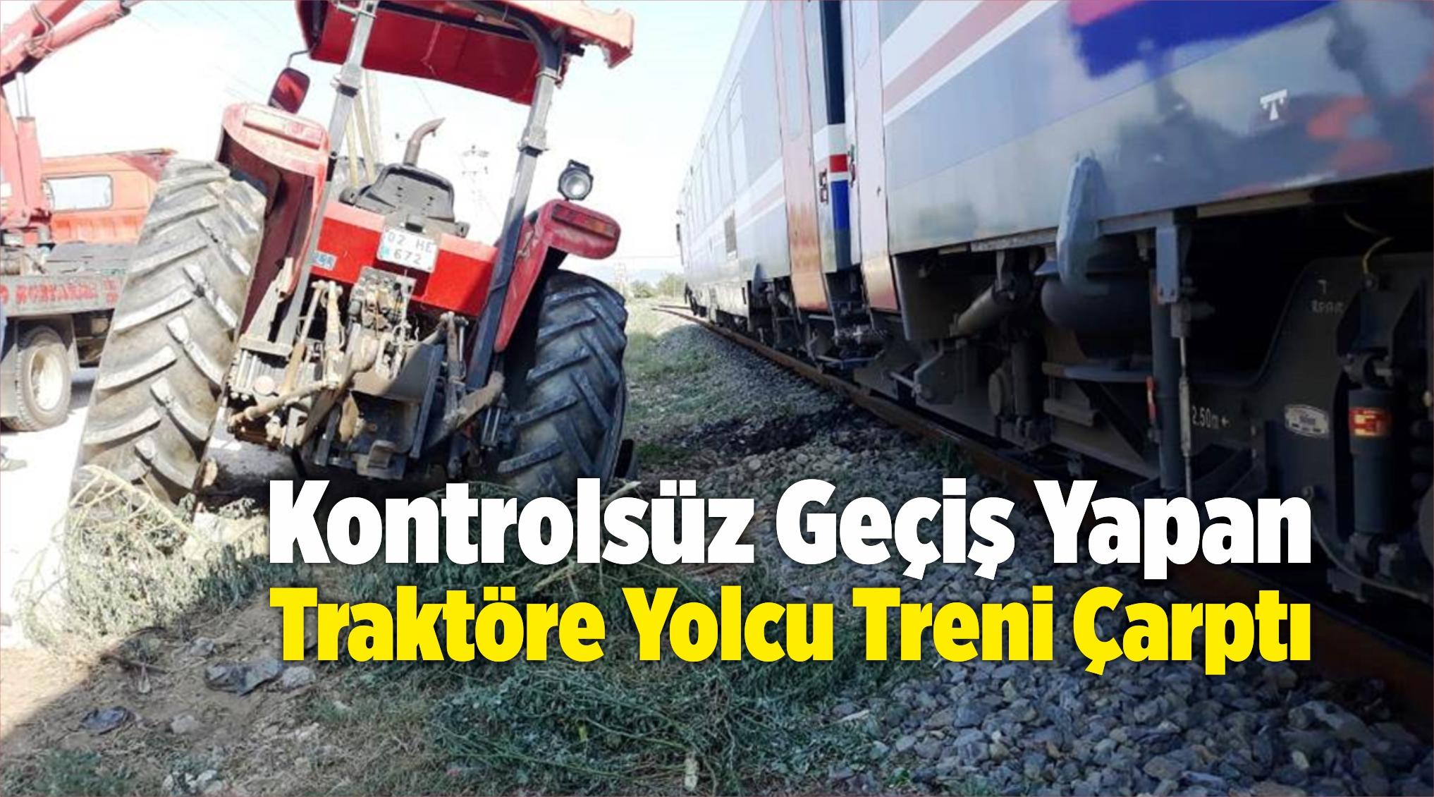 Kontrolsüz Geçiş Yapan Traktöre Yolcu Treni Çarptı