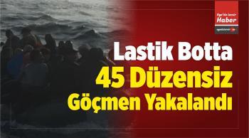 Lastik Botta 45 Düzensiz Göçmen Yakalandı