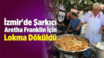 İzmir'de Şarkıcı Aretha Franklin İçin Lokma Döküldü