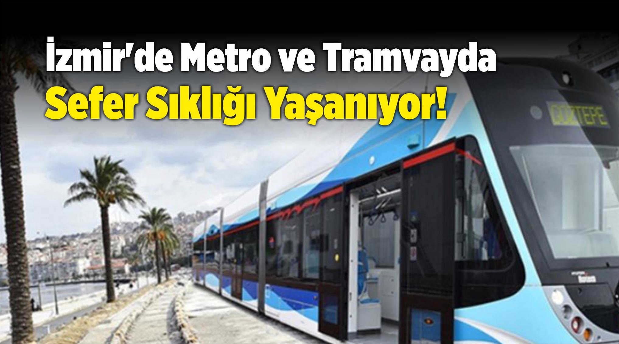 İzmir'de Metro ve Tramvayda Sefer Sıklığı Yaşanıyor!