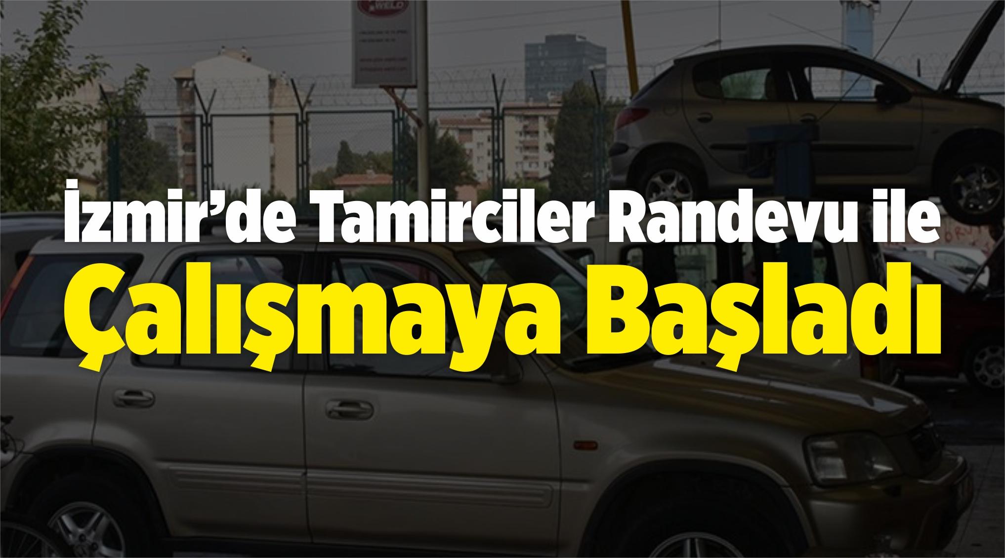 İzmir'de Tamirciler Randevu ile Çalışmaya Başladı