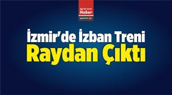 İzmir'de İzban Treni Raydan Çıktı