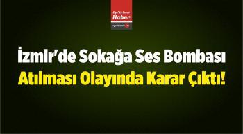 İzmir'de Sokağa Ses Bombası Atılması Olayında Karar Çıktı!