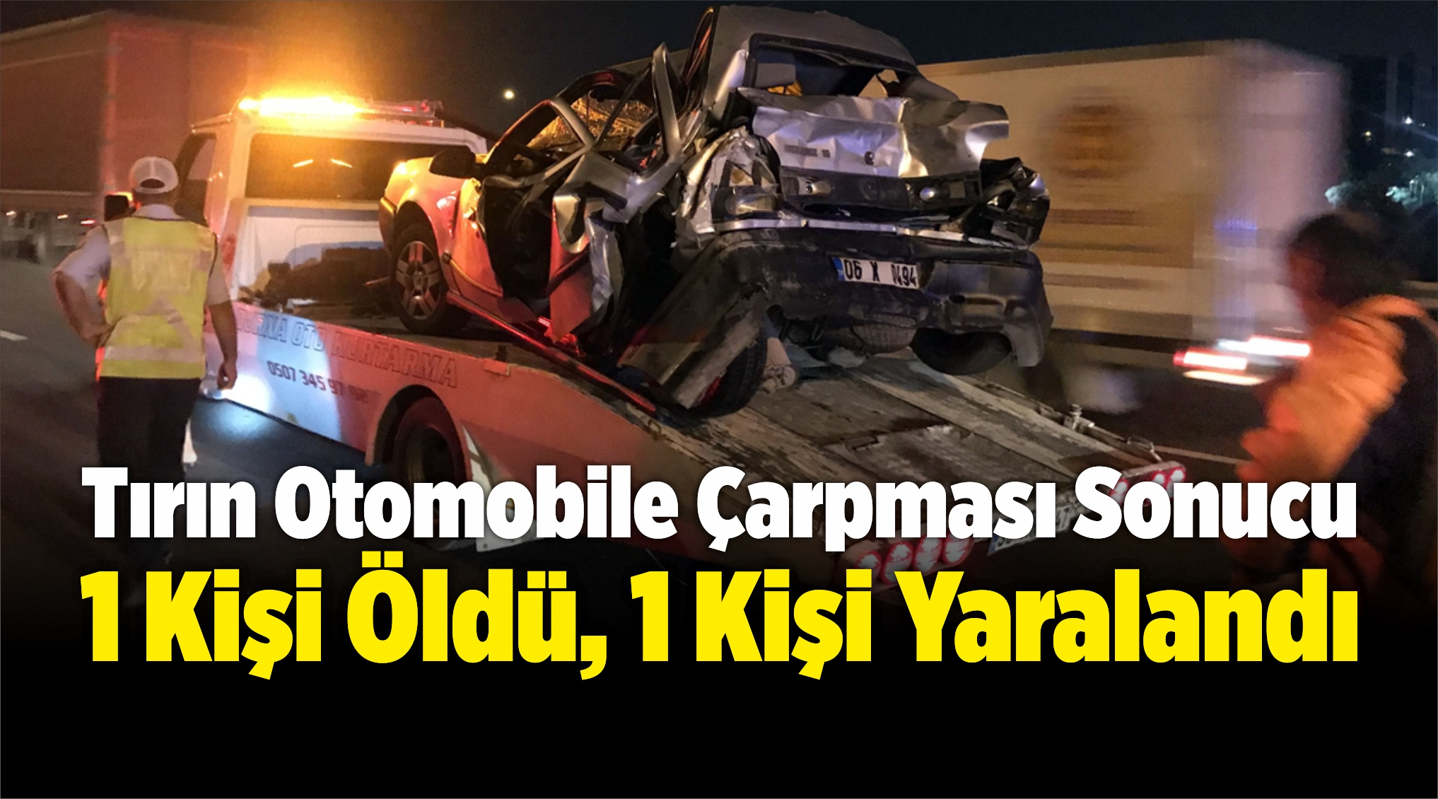 Tırın Otomobile Çarpması Sonucu 1 Kişi Öldü, 1 Kişi Yaralandı