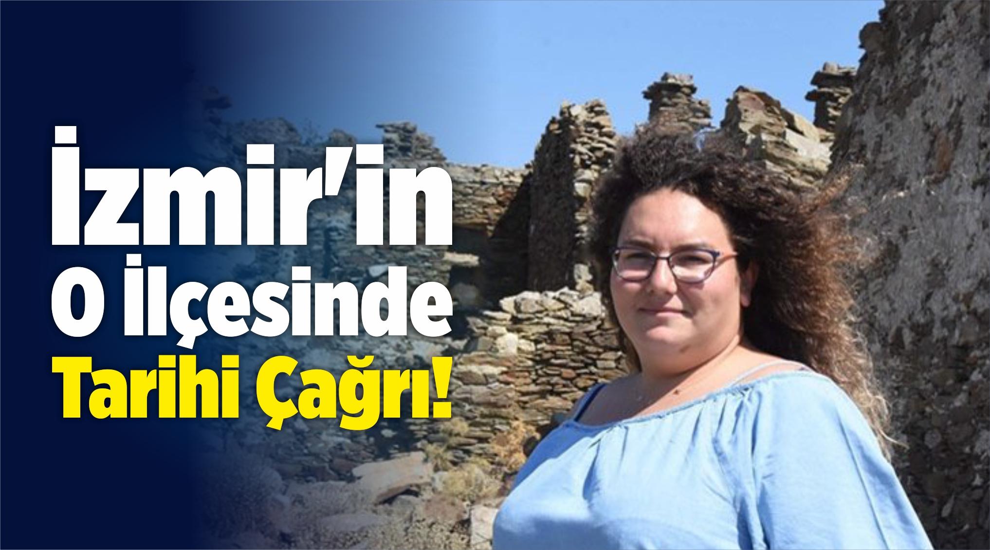 İzmir'in O İlçesinde Tarihi Çağrı!