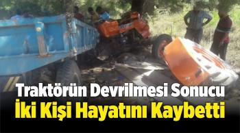 Traktörün Devrilmesi Sonucu İki Kişi Hayatını Kaybetti