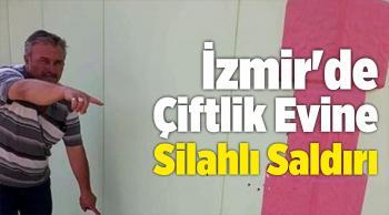 İzmir'de Çiftlik Evine Silahlı Saldırı