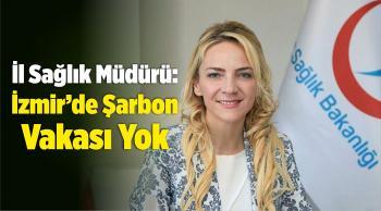 İl Sağlık Müdürü: İzmir'de Şarbon Vakası Yok