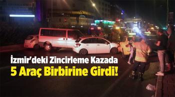 İzmir'deki Zincirleme Kazada 5 Araç Birbirine Girdi!