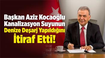 Kocaoğlu Kanalizasyon Suyunun Denize Deşarj Yapıldığını İtiraf Etti!