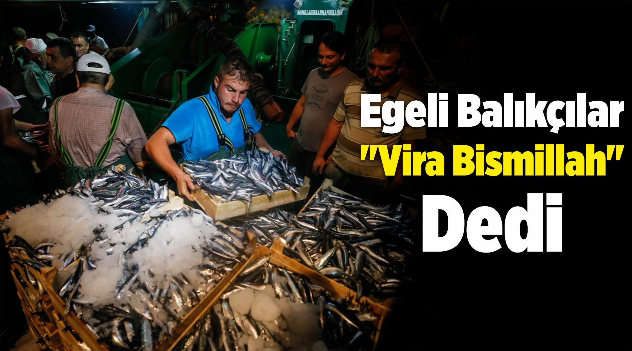 """Egeli Balıkçılar """"Vira Bismillah"""" Dedi"""