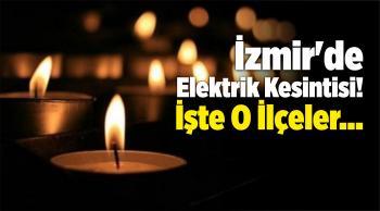 İzmir'de Elektrik Kesintisi! İşte O İlçeler…