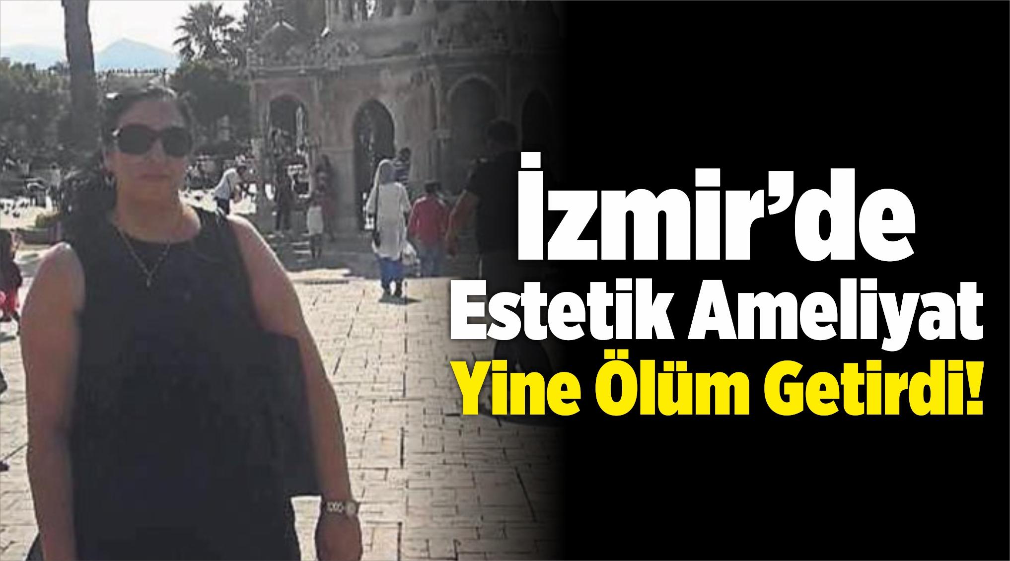 İzmir'de Estetik Ameliyatı Yine Ölüm Getirdi!