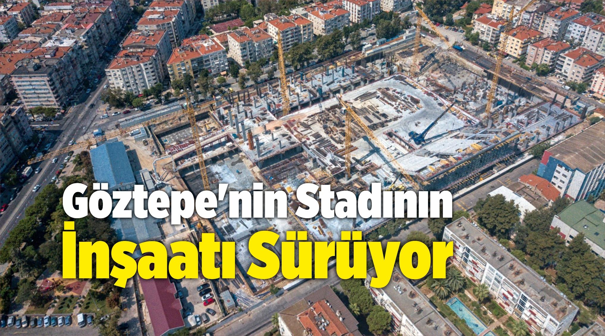 Göztepe'nin Stadının İnşaatı Sürüyor