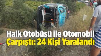 Halk Otobüsü ile Otomobil Çarpıştı: 24 Kişi Yaralandı