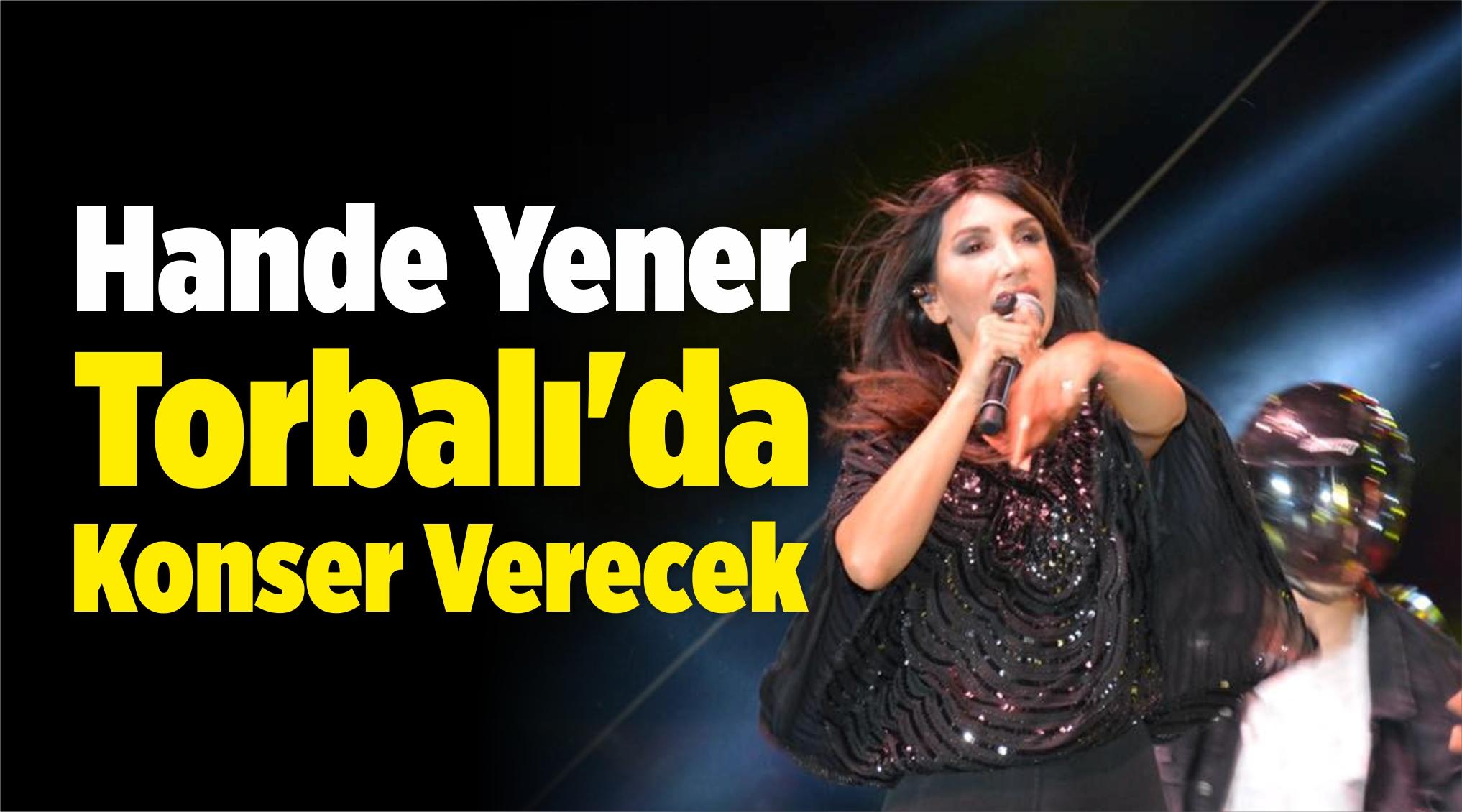 Hande Yener Torbalı'da Konser Verecek
