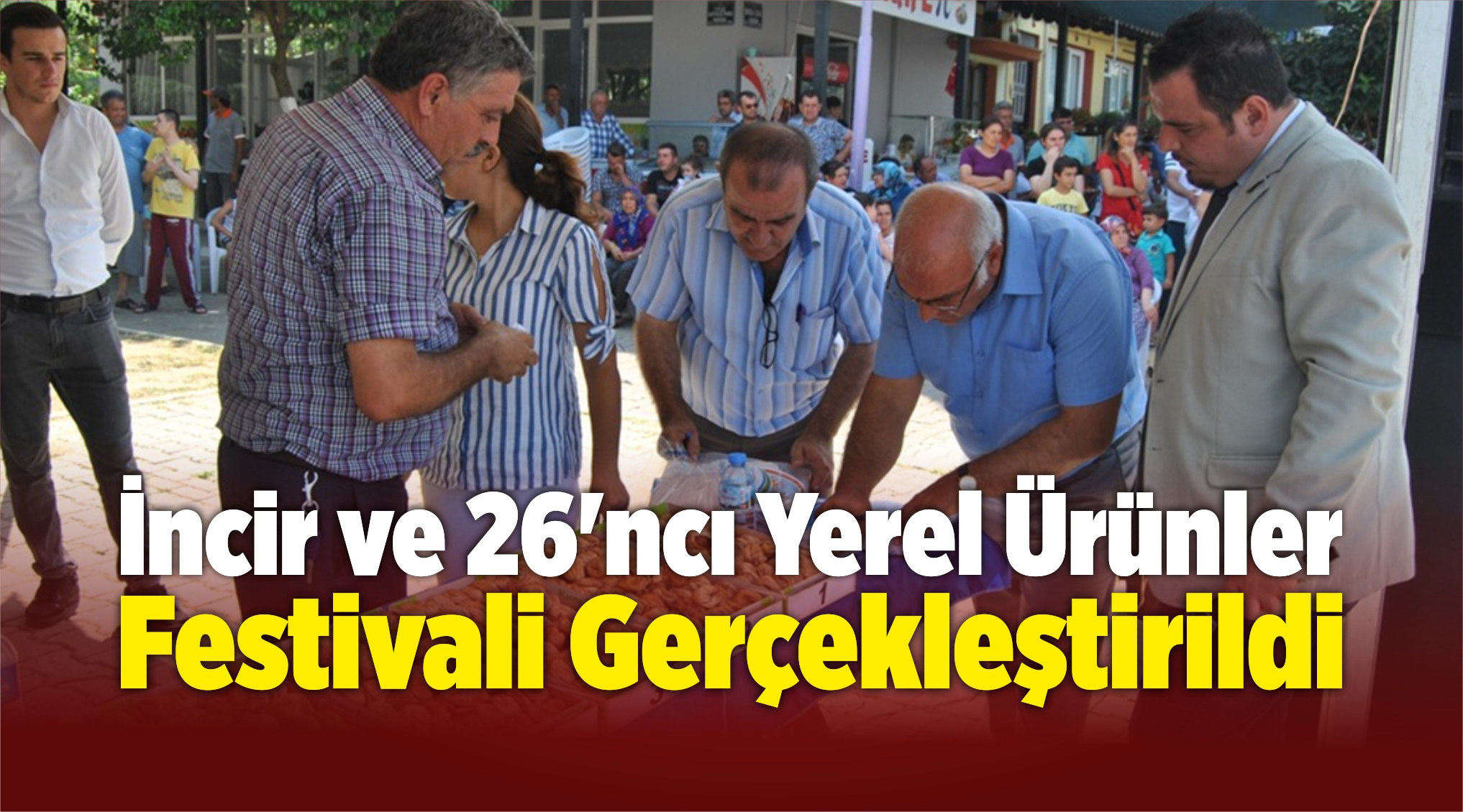 İncir ve 26'ncı Yerel Ürünler Festivali Gerçekleştirildi