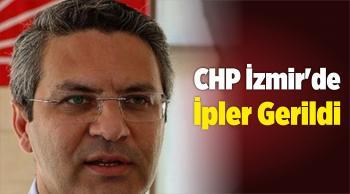CHP İzmir'de İpler Gerildi