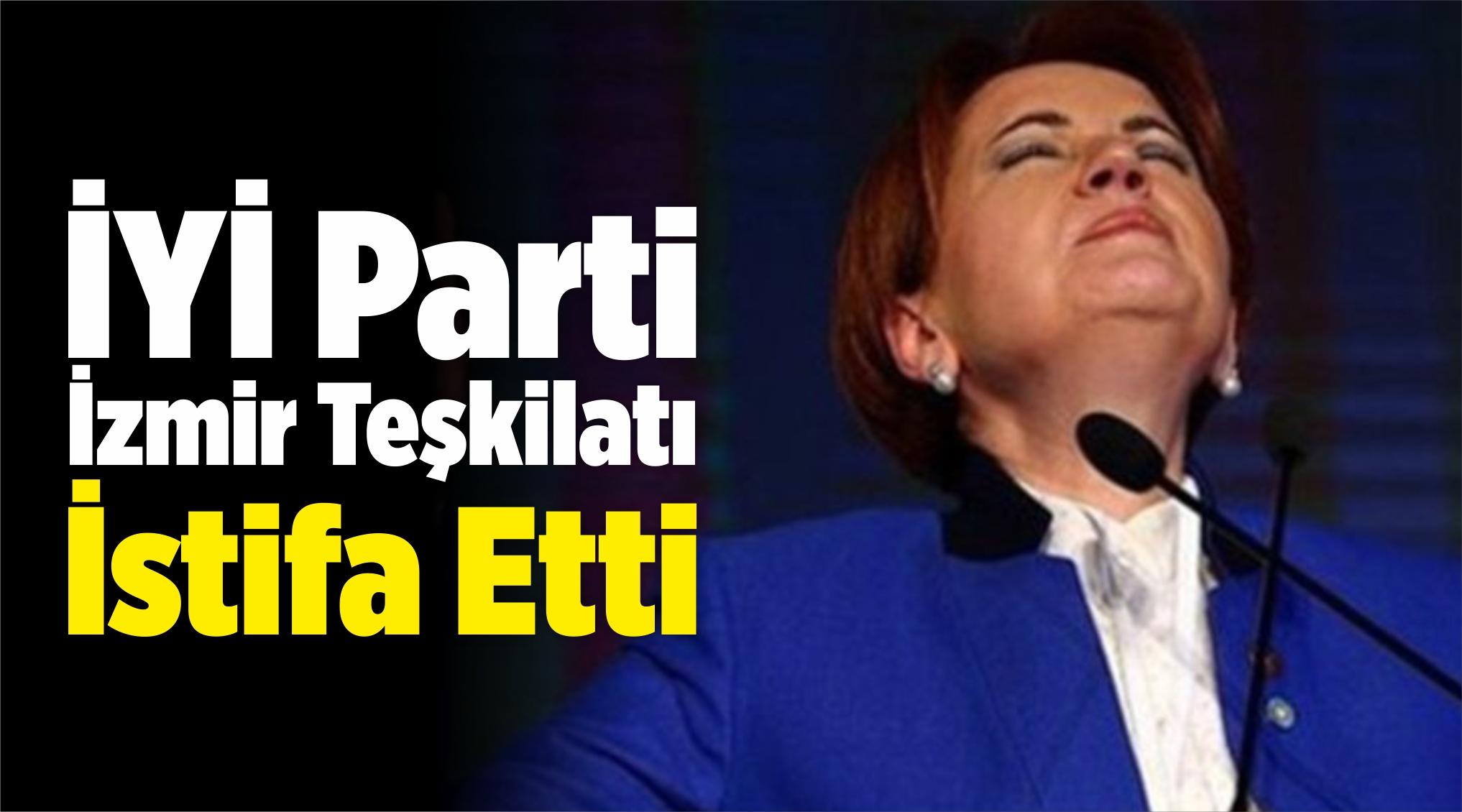 İYİ Parti İzmir Teşkilatı İstifa Etti