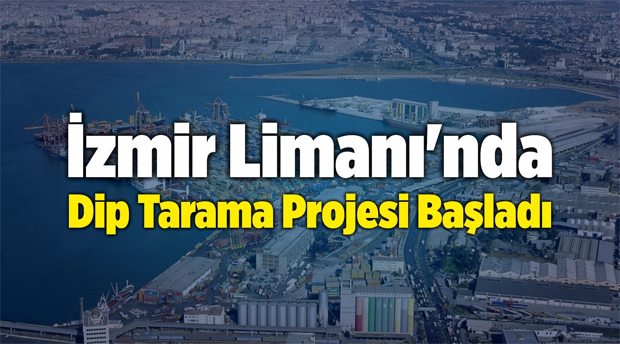 İzmir Limanı'nda Dip Tarama Projesi Başladı