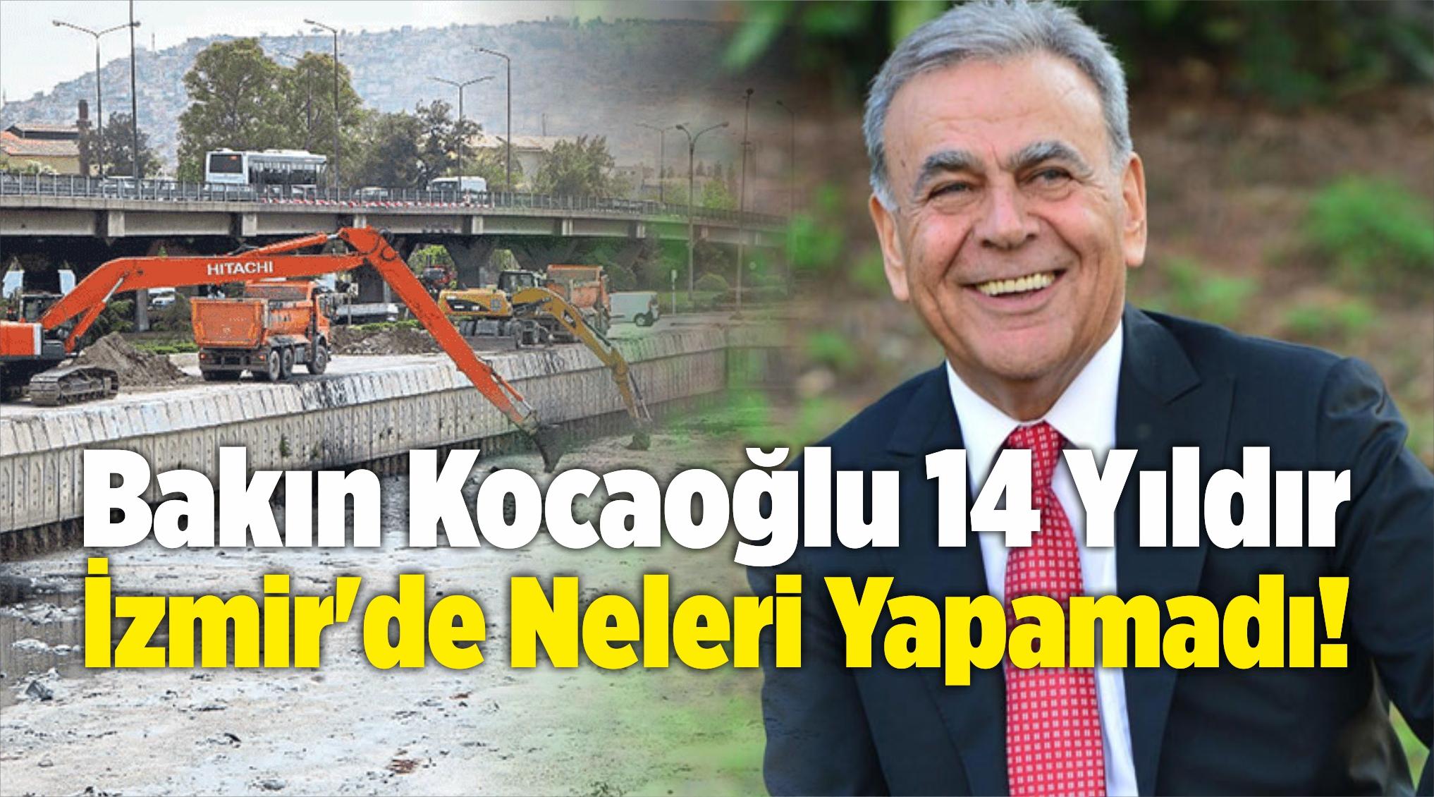 Bakın Aziz Kocaoğlu 14 Yıldır İzmir'de Neleri Yapamadı!