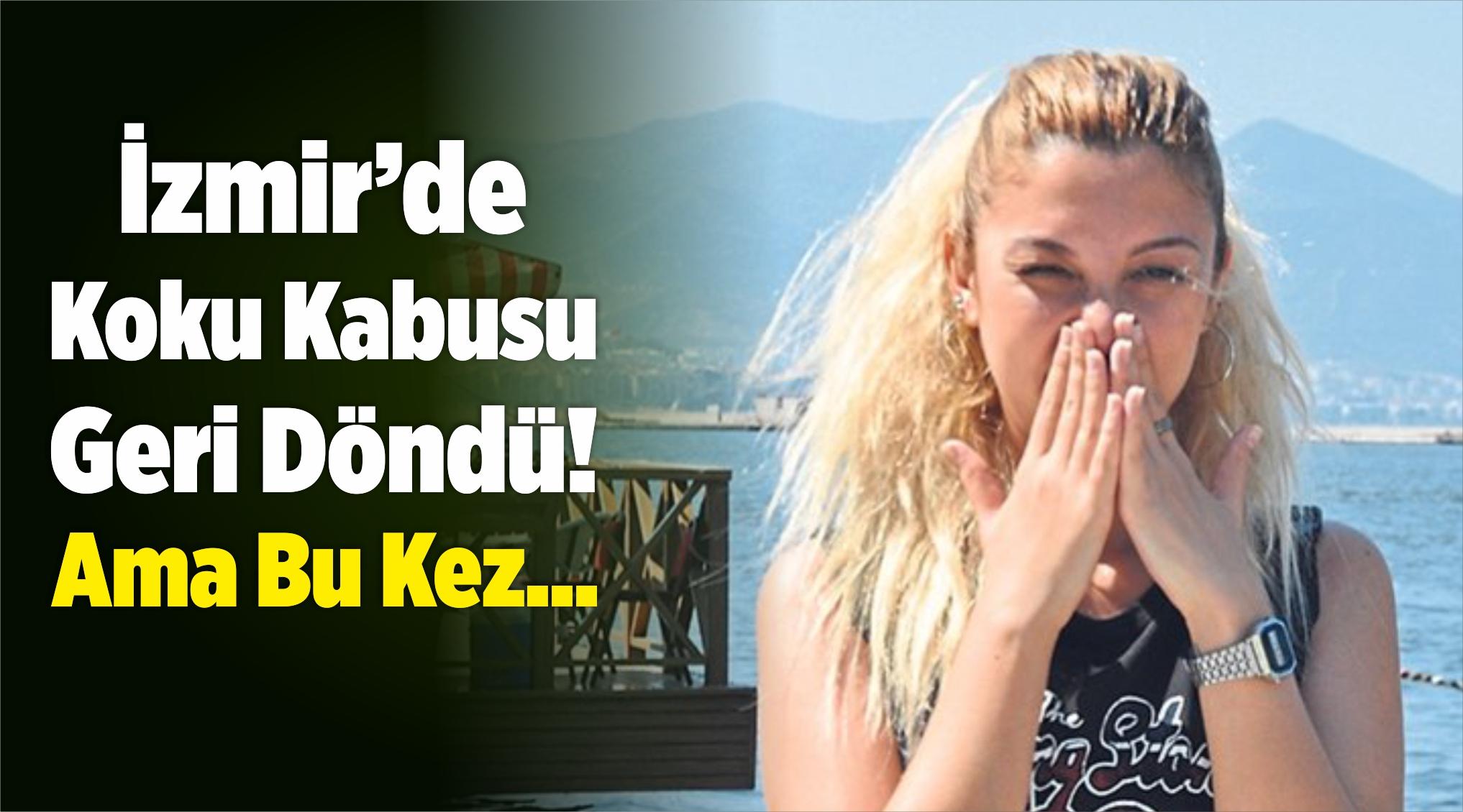 İzmir'de Koku Kabusu Geri Döndü! Ama Bu Kez…