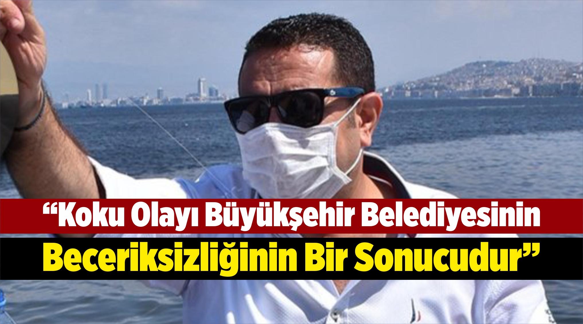"""""""Koku Olayı Büyükşehir Belediyesinin Beceriksizliğinin Bir Sonucudur"""""""