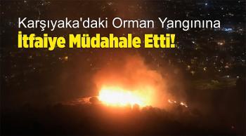 Karşıyaka'daki Orman Yangınına İtfaiye Müdahale Etti!